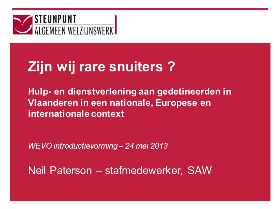 Zijn wij rare snuiters ? Hulp- en dienstverlening aan gedetineerden in Vlaanderen in een nationale, Europese en internationale context WEVO introducti