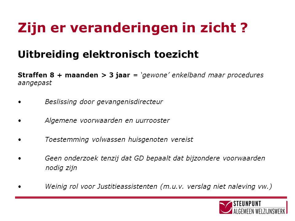 Zijn er veranderingen in zicht ? Uitbreiding elektronisch toezicht Straffen 8 + maanden > 3 jaar = 'gewone' enkelband maar procedures aangepast • Besl