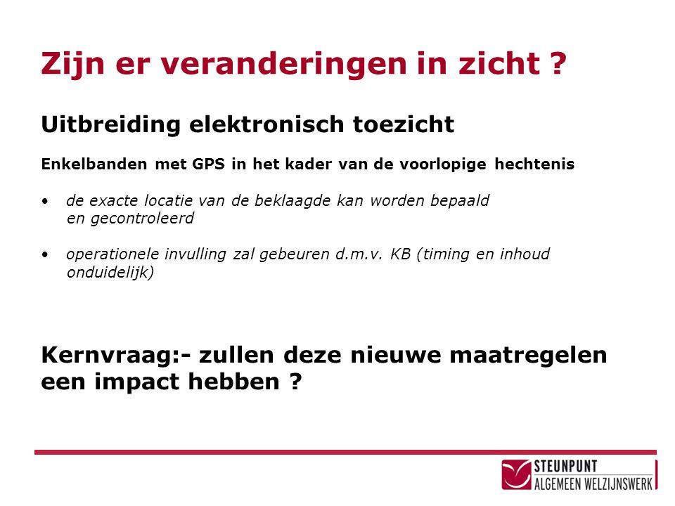 Zijn er veranderingen in zicht ? Uitbreiding elektronisch toezicht Enkelbanden met GPS in het kader van de voorlopige hechtenis •de exacte locatie van