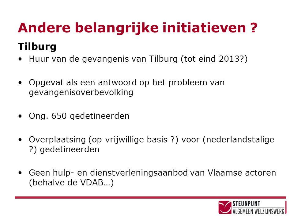 Andere belangrijke initiatieven ? Tilburg •Huur van de gevangenis van Tilburg (tot eind 2013?) •Opgevat als een antwoord op het probleem van gevangeni