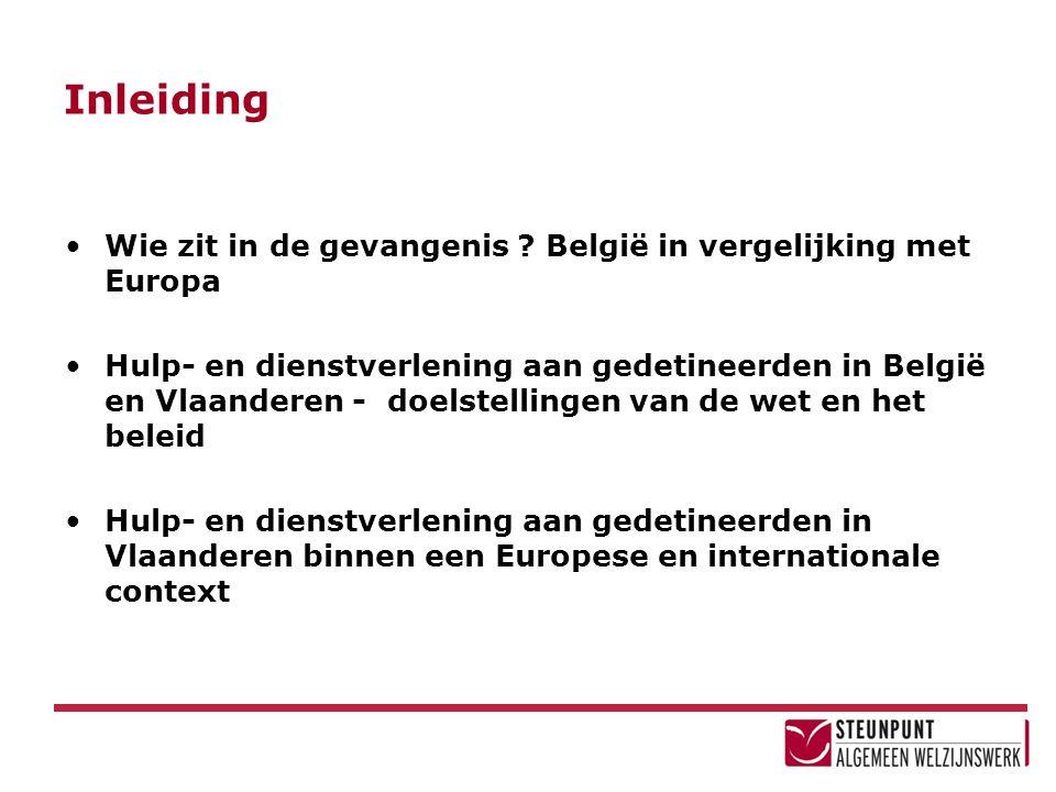 Inleiding •Wie zit in de gevangenis ? België in vergelijking met Europa •Hulp- en dienstverlening aan gedetineerden in België en Vlaanderen - doelstel
