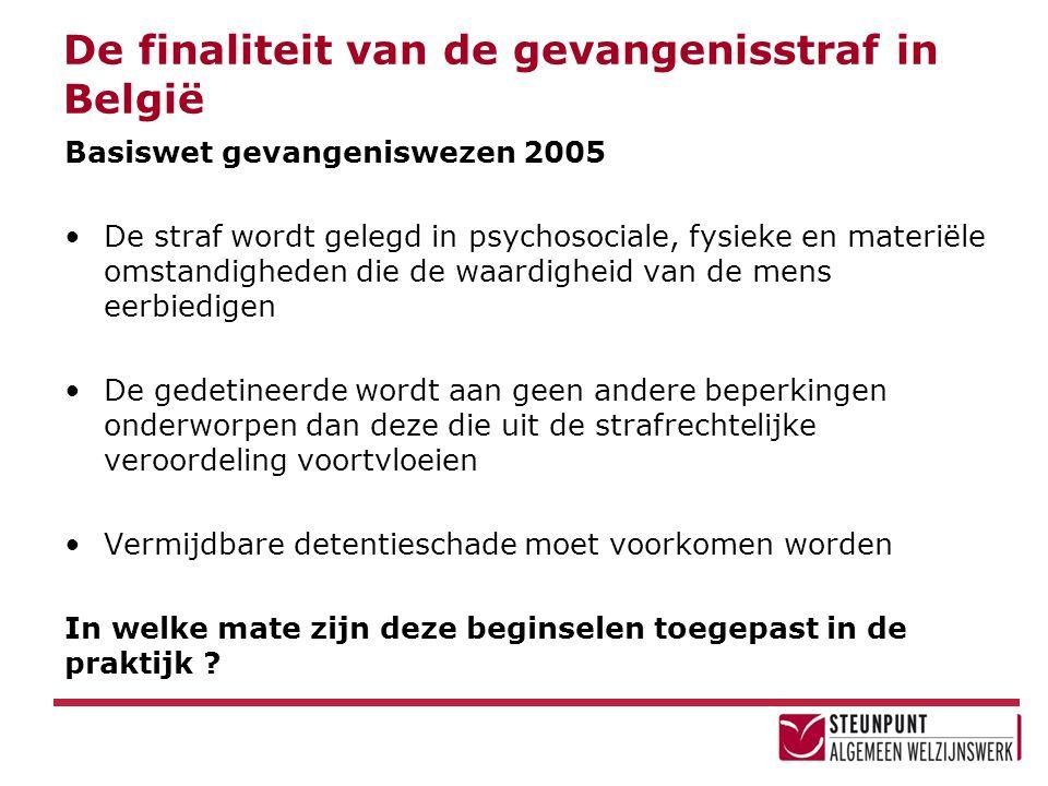De finaliteit van de gevangenisstraf in België Basiswet gevangeniswezen 2005 •De straf wordt gelegd in psychosociale, fysieke en materiële omstandighe