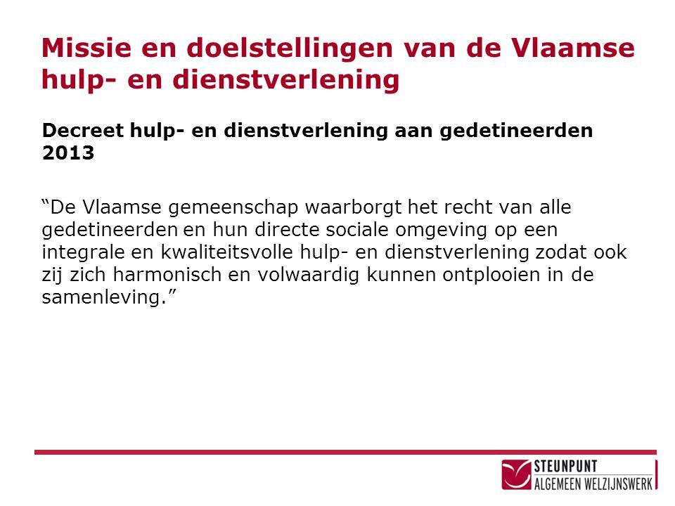 """Missie en doelstellingen van de Vlaamse hulp- en dienstverlening Decreet hulp- en dienstverlening aan gedetineerden 2013 """"De Vlaamse gemeenschap waarb"""