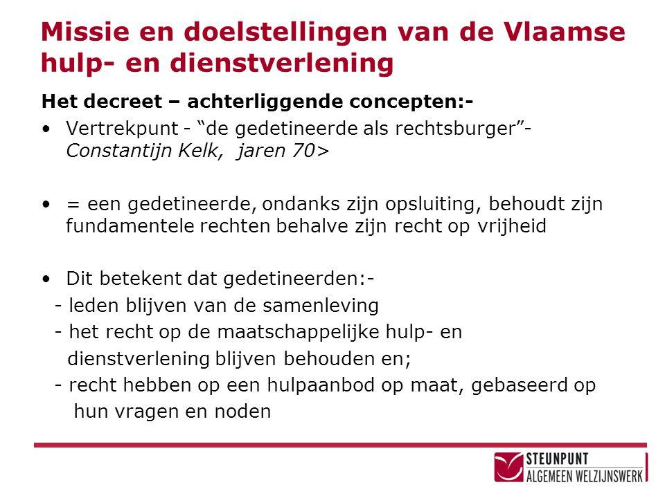 """Missie en doelstellingen van de Vlaamse hulp- en dienstverlening Het decreet – achterliggende concepten:- •Vertrekpunt - """"de gedetineerde als rechtsbu"""