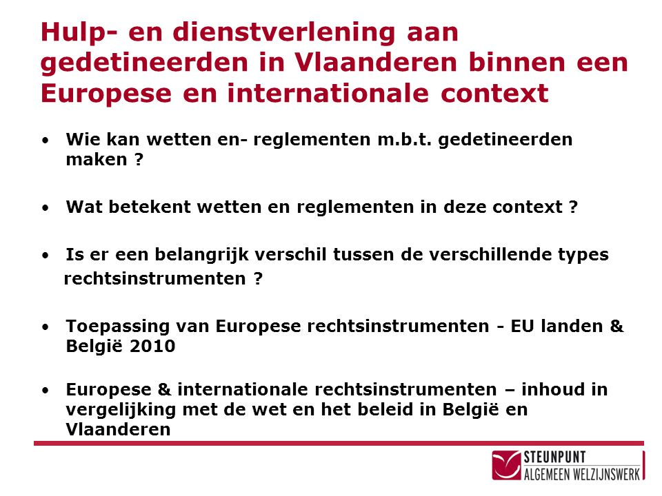 Hulp- en dienstverlening aan gedetineerden in Vlaanderen binnen een Europese en internationale context •Wie kan wetten en- reglementen m.b.t. gedetine