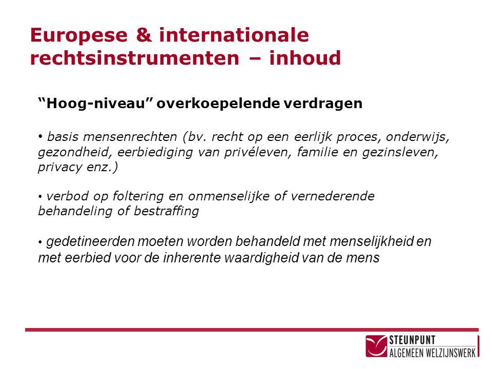 """Europese & internationale rechtsinstrumenten – inhoud """"Hoog-niveau"""" overkoepelende verdragen • basis mensenrechten (bv. recht op een eerlijk proces, o"""