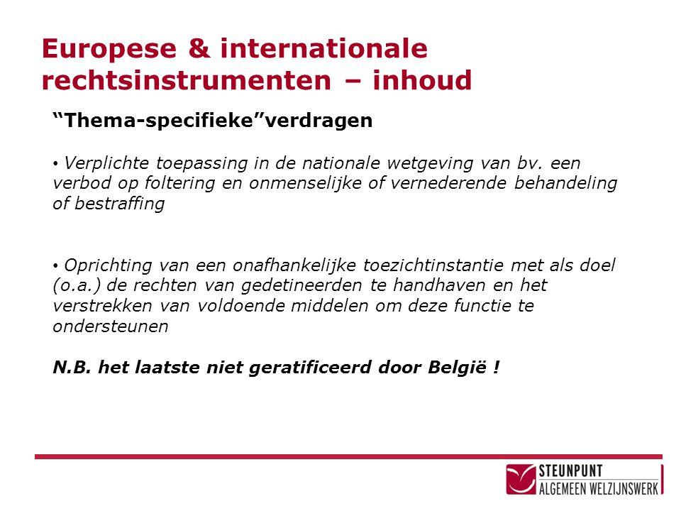 """Europese & internationale rechtsinstrumenten – inhoud """"Thema-specifieke""""verdragen • Verplichte toepassing in de nationale wetgeving van bv. een verbod"""