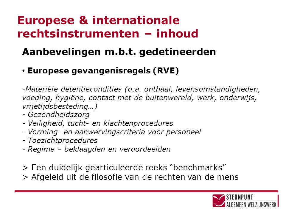 Europese & internationale rechtsinstrumenten – inhoud Aanbevelingen m.b.t. gedetineerden • Europese gevangenisregels (RVE) -Materiële detentieconditie