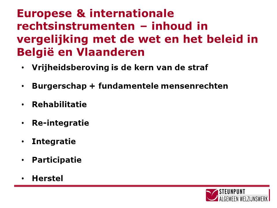 Europese & internationale rechtsinstrumenten – inhoud in vergelijking met de wet en het beleid in België en Vlaanderen • Vrijheidsberoving is de kern