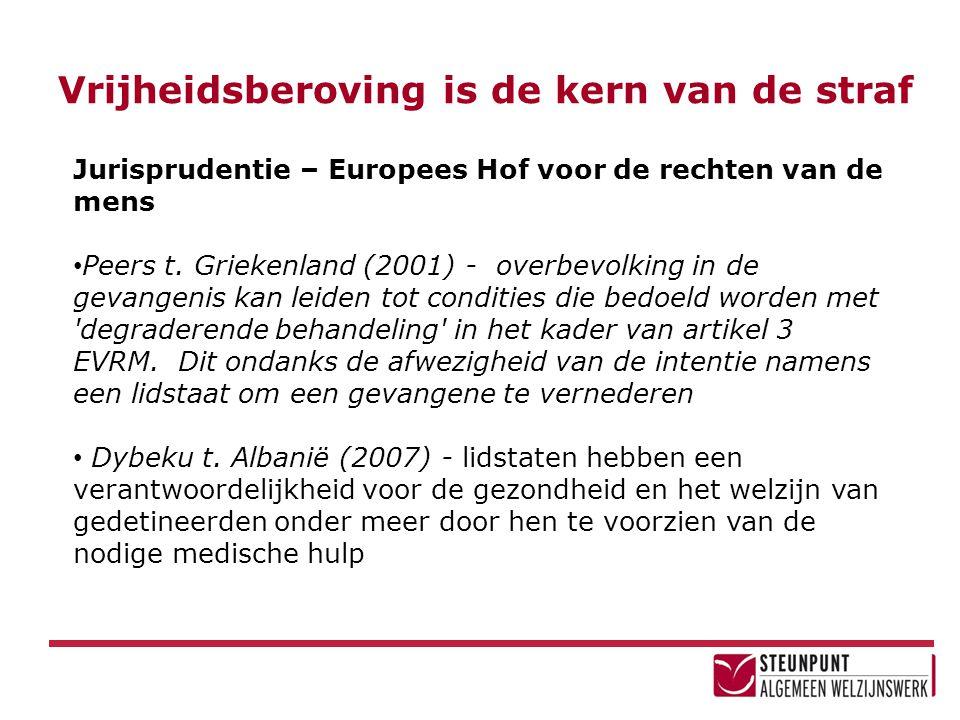 Vrijheidsberoving is de kern van de straf Jurisprudentie – Europees Hof voor de rechten van de mens • Peers t. Griekenland (2001) - overbevolking in d