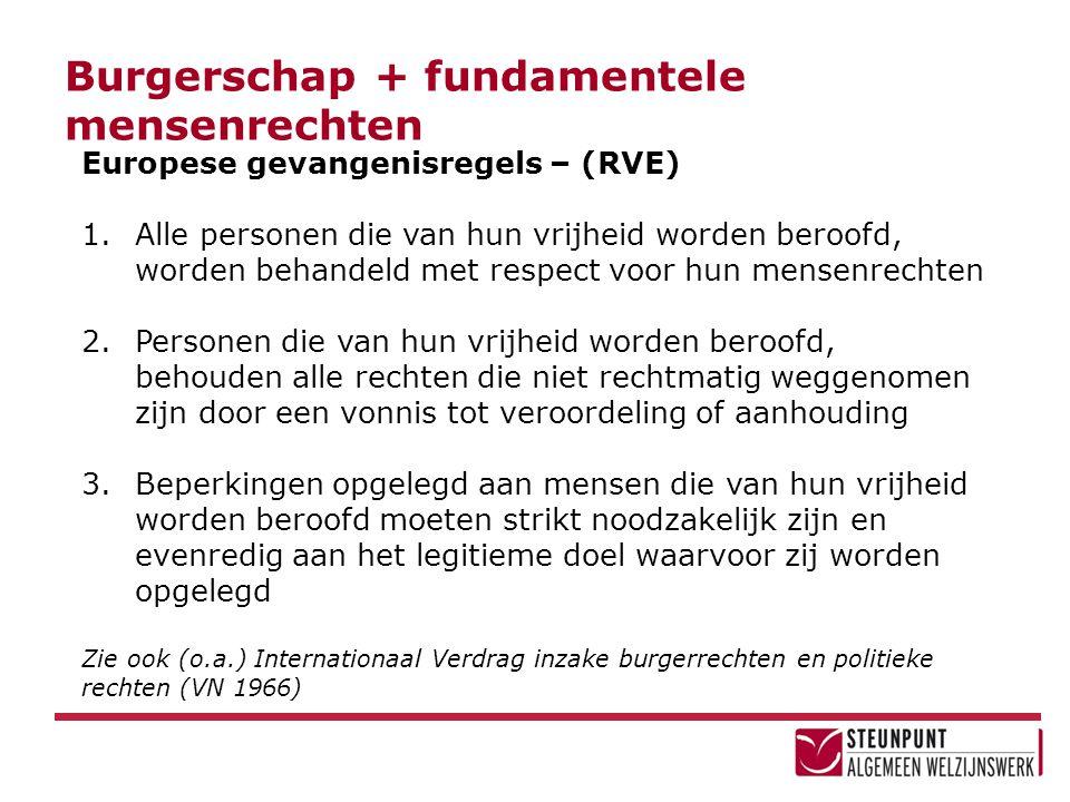 Burgerschap + fundamentele mensenrechten Europese gevangenisregels – (RVE) 1.Alle personen die van hun vrijheid worden beroofd, worden behandeld met r