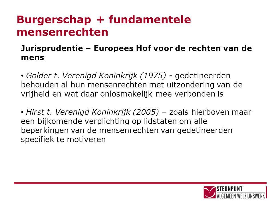 Burgerschap + fundamentele mensenrechten Jurisprudentie – Europees Hof voor de rechten van de mens • Golder t. Verenigd Koninkrijk (1975) - gedetineer