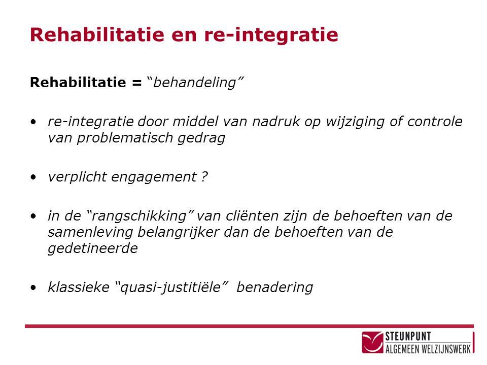"""Rehabilitatie en re-integratie Rehabilitatie = """"behandeling"""" •re-integratie door middel van nadruk op wijziging of controle van problematisch gedrag •"""