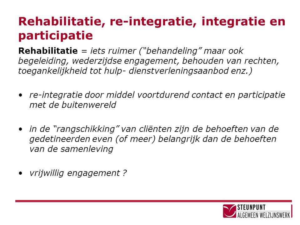 """Rehabilitatie, re-integratie, integratie en participatie Rehabilitatie = iets ruimer (""""behandeling"""" maar ook begeleiding, wederzijdse engagement, beho"""