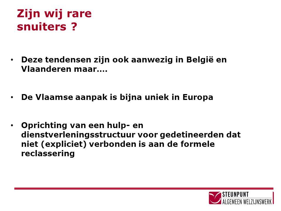 Zijn wij rare snuiters ? • Deze tendensen zijn ook aanwezig in België en Vlaanderen maar…. • De Vlaamse aanpak is bijna uniek in Europa • Oprichting v
