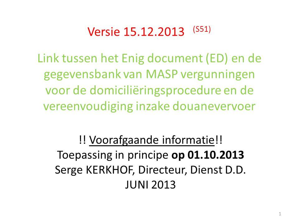 Versie 15.12.2013 (S51) Link tussen het Enig document (ED) en de gegevensbank van MASP vergunningen voor de domiciliëringsprocedure en de vereenvoudig
