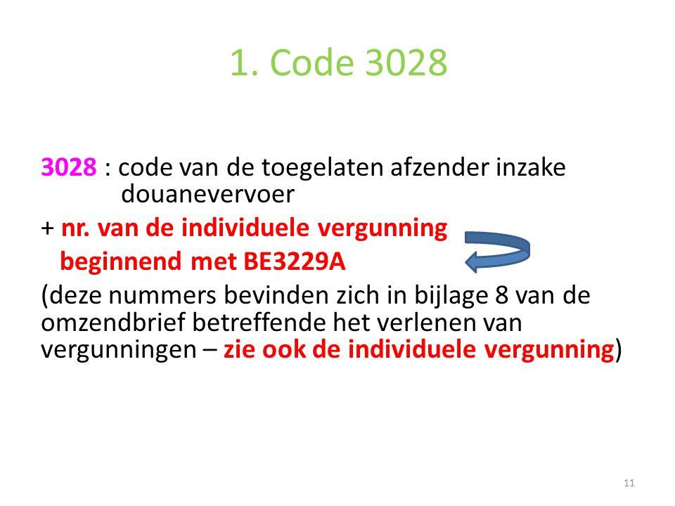 1. Code 3028 3028 : code van de toegelaten afzender inzake douanevervoer + nr. van de individuele vergunning beginnend met BE3229A (deze nummers bevin