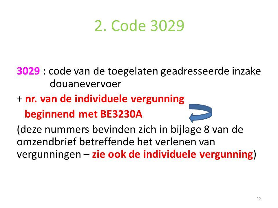 2. Code 3029 3029 : code van de toegelaten geadresseerde inzake douanevervoer + nr. van de individuele vergunning beginnend met BE3230A (deze nummers