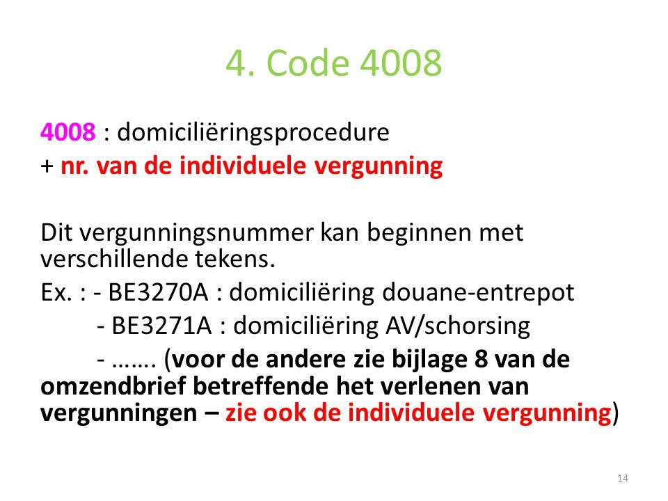 4. Code 4008 4008 : domiciliëringsprocedure + nr. van de individuele vergunning Dit vergunningsnummer kan beginnen met verschillende tekens. Ex. : - B