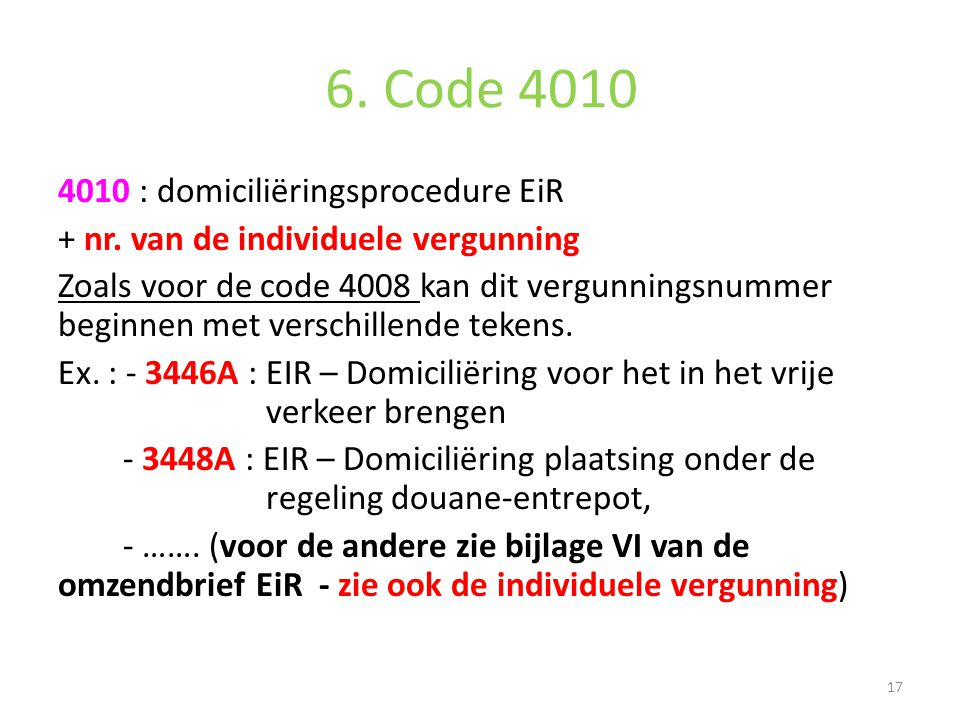 6. Code 4010 4010 : domiciliëringsprocedure EiR + nr. van de individuele vergunning Zoals voor de code 4008 kan dit vergunningsnummer beginnen met ver
