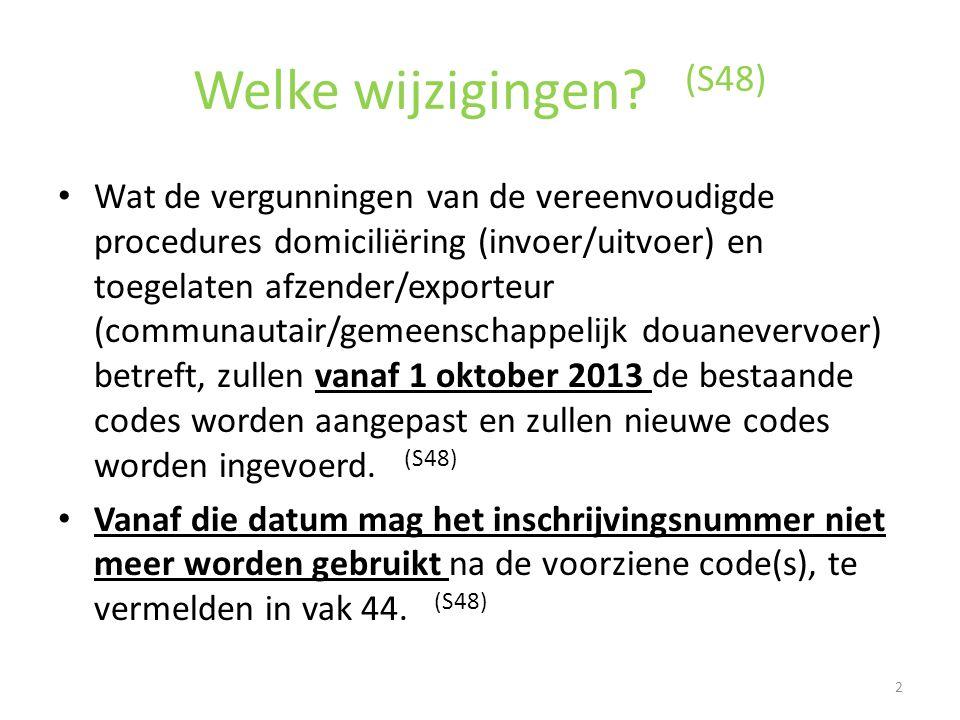 Welke wijzigingen? (S48) • Wat de vergunningen van de vereenvoudigde procedures domiciliëring (invoer/uitvoer) en toegelaten afzender/exporteur (commu