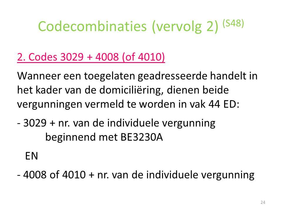 Codecombinaties (vervolg 2) (S48) 2. Codes 3029 + 4008 (of 4010) Wanneer een toegelaten geadresseerde handelt in het kader van de domiciliëring, diene