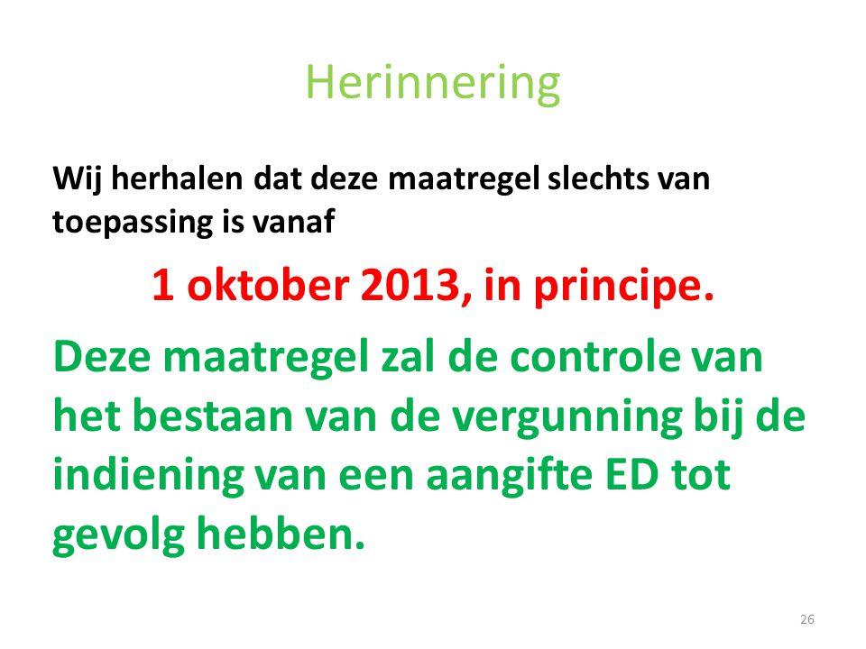 Herinnering Wij herhalen dat deze maatregel slechts van toepassing is vanaf 1 oktober 2013, in principe. Deze maatregel zal de controle van het bestaa
