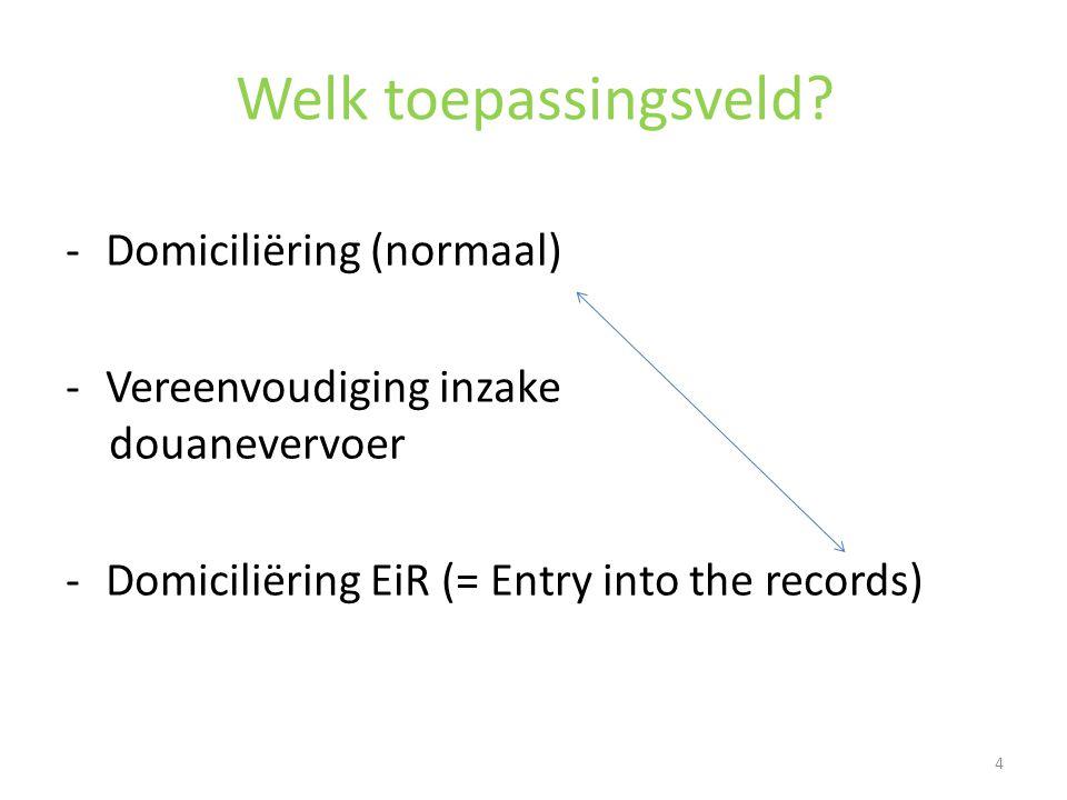 Welk toepassingsveld? -Domiciliëring (normaal) -Vereenvoudiging inzake douanevervoer -Domiciliëring EiR (= Entry into the records) 4