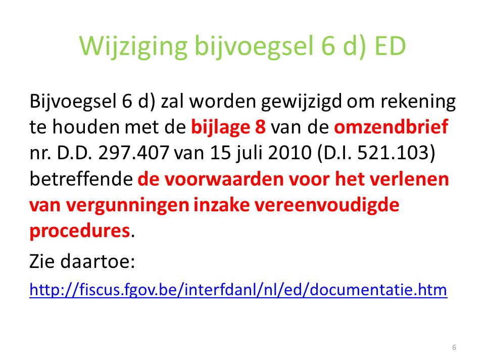 Wijziging bijvoegsel 6 d) ED Bijvoegsel 6 d) zal worden gewijzigd om rekening te houden met de bijlage 8 van de omzendbrief nr. D.D. 297.407 van 15 ju