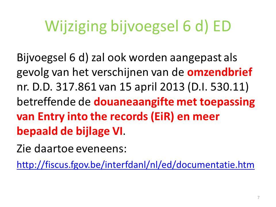 Wijziging bijvoegsel 6 d) ED Bijvoegsel 6 d) zal ook worden aangepast als gevolg van het verschijnen van de omzendbrief nr. D.D. 317.861 van 15 april