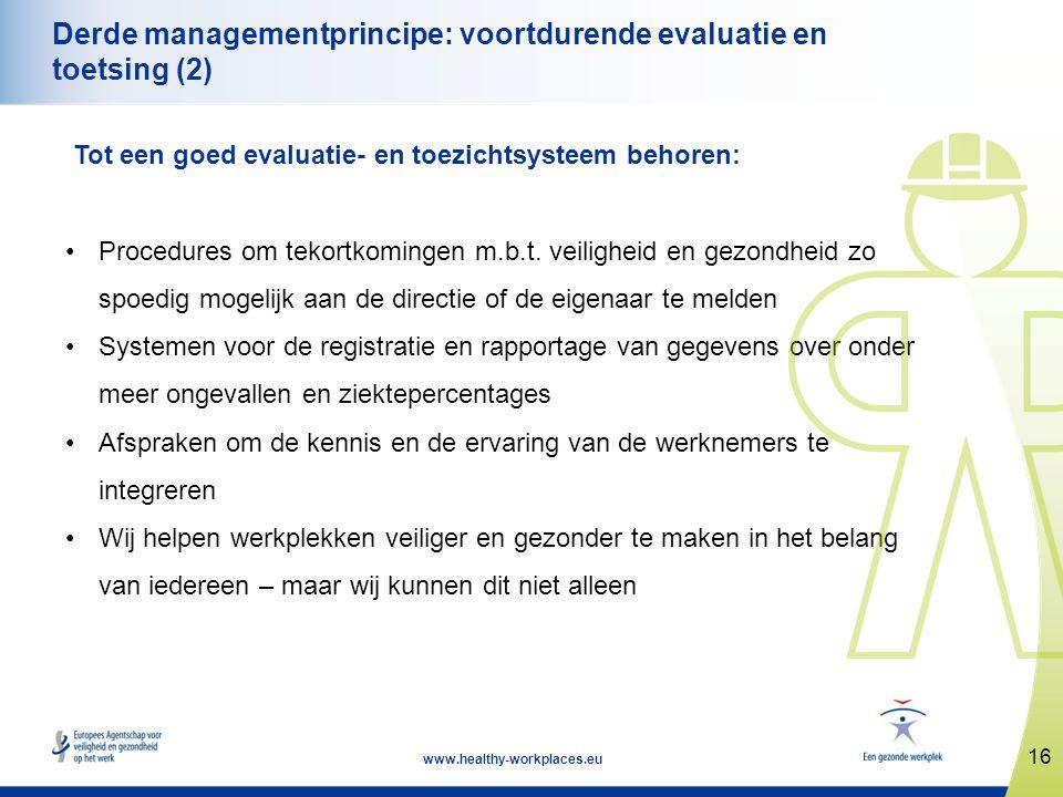 16 www.healthy-workplaces.eu Derde managementprincipe: voortdurende evaluatie en toetsing (2) Tot een goed evaluatie- en toezichtsysteem behoren: •Pro