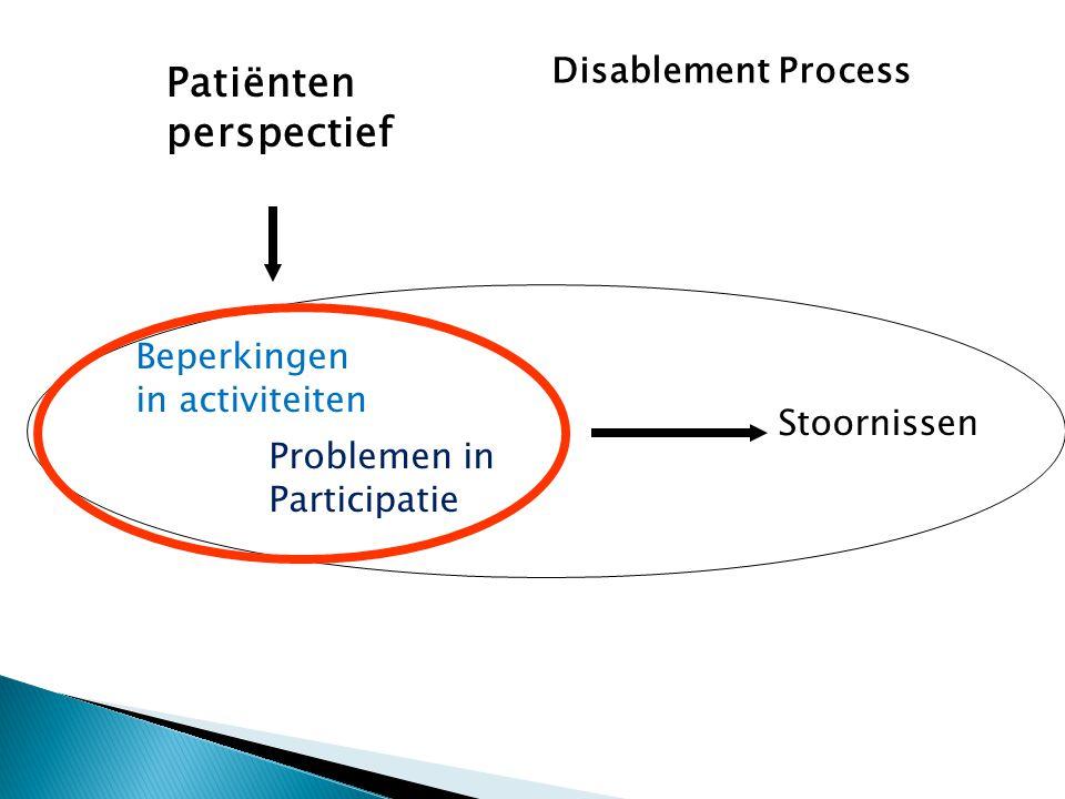 Stoornissen Beperkingen in activiteiten Problemen in Participatie Patiënten perspectief Disablement Process