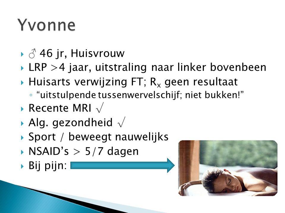 """ ♂ 46 jr, Huisvrouw  LRP >4 jaar, uitstraling naar linker bovenbeen  Huisarts verwijzing FT; R x geen resultaat ◦ """"uitstulpende tussenwervelschijf;"""