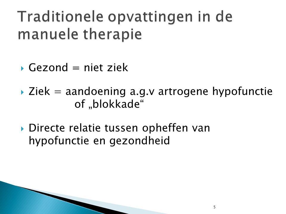 """5  Gezond = niet ziek  Ziek = aandoening a.g.v artrogene hypofunctie of """"blokkade""""  Directe relatie tussen opheffen van hypofunctie en gezondheid"""