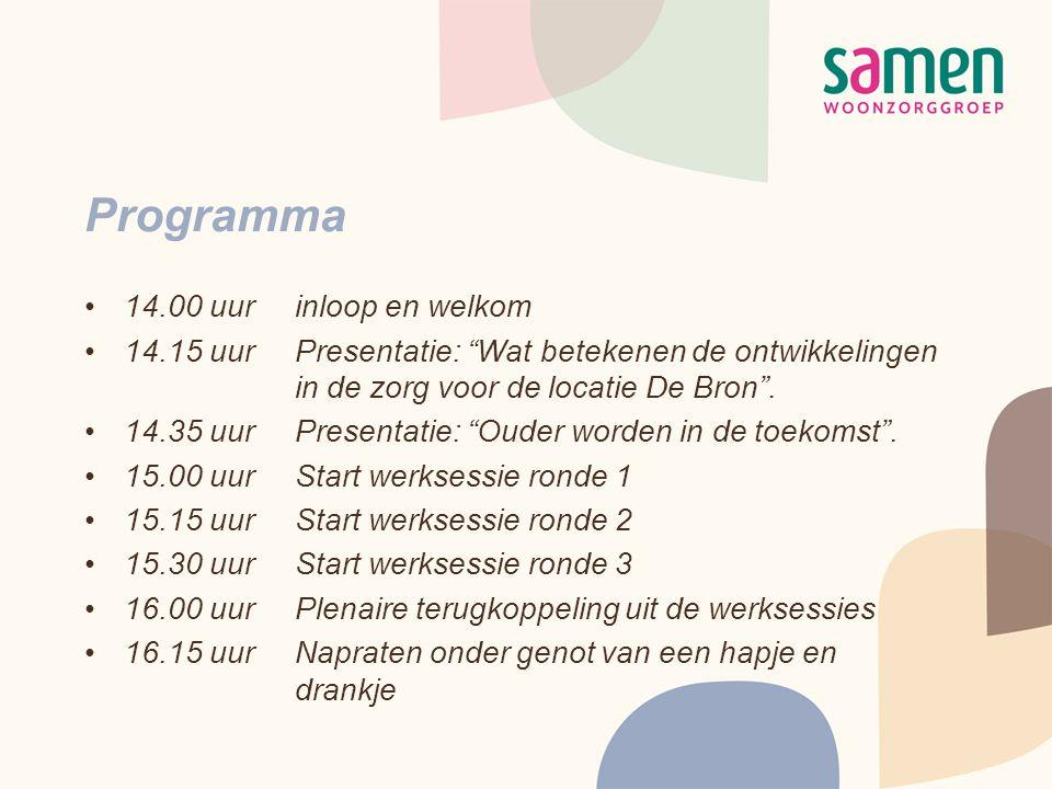 """Programma •14.00 uurinloop en welkom •14.15 uurPresentatie: """"Wat betekenen de ontwikkelingen in de zorg voor de locatie De Bron"""". •14.35 uurPresentati"""
