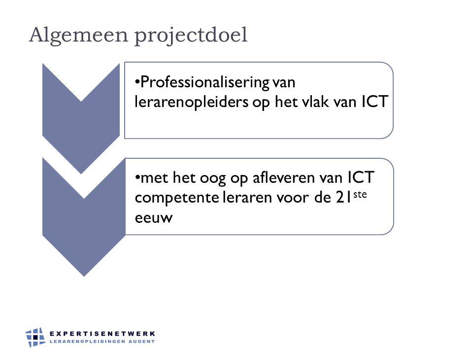 Algemeen projectdoel Professionalisering van lerarenopleiders op het vlak van ICT met het oog op afleveren van ICT competente leraren voor de 21 ste e