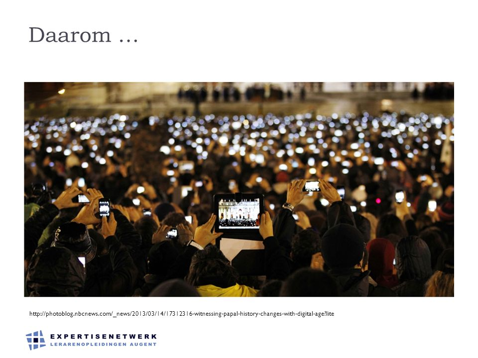 Daarom … http://photoblog.nbcnews.com/_news/2013/03/14/17312316-witnessing-papal-history-changes-with-digital-age?lite