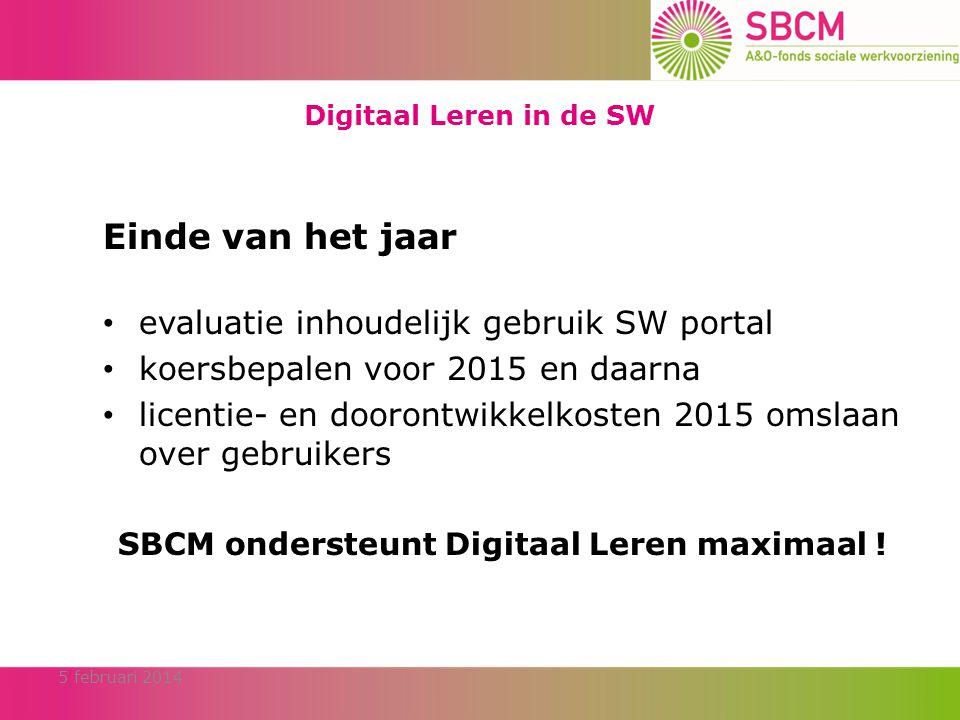 Digitaal Leren in de SW Einde van het jaar • evaluatie inhoudelijk gebruik SW portal • koersbepalen voor 2015 en daarna • licentie- en doorontwikkelkosten 2015 omslaan over gebruikers SBCM ondersteunt Digitaal Leren maximaal .