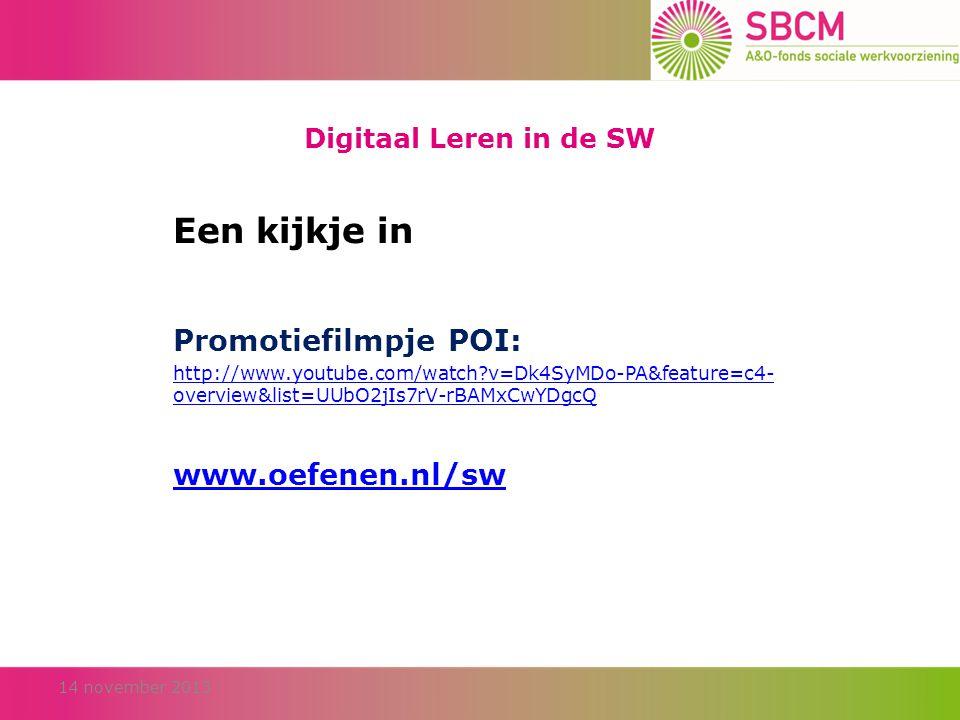 Digitaal Leren in de SW Een kijkje in Promotiefilmpje POI: http://www.youtube.com/watch?v=Dk4SyMDo-PA&feature=c4- overview&list=UUbO2jIs7rV-rBAMxCwYDgcQ www.oefenen.nl/sw 14 november 2013