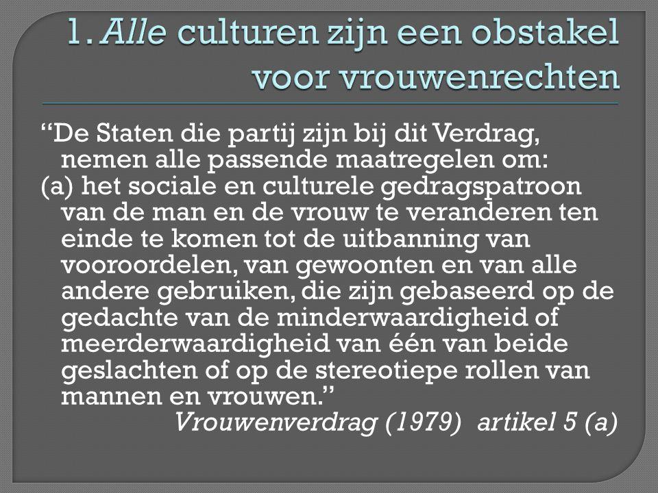 """""""De Staten die partij zijn bij dit Verdrag, nemen alle passende maatregelen om: (a) het sociale en culturele gedragspatroon van de man en de vrouw te"""