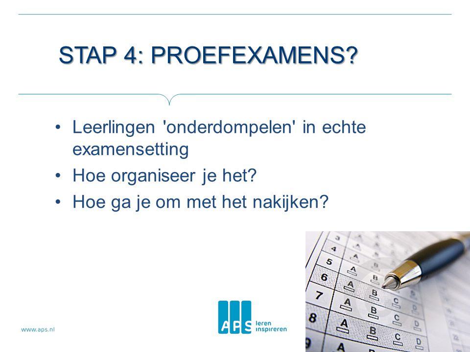 STAP 4: PROEFEXAMENS? •Leerlingen 'onderdompelen' in echte examensetting •Hoe organiseer je het? •Hoe ga je om met het nakijken?