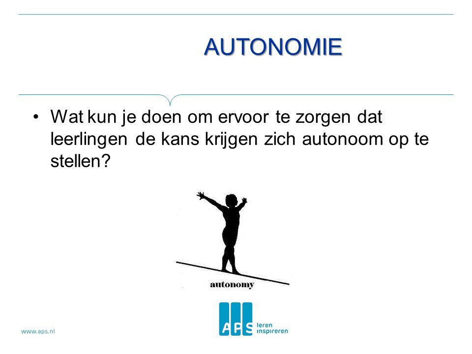 AUTONOMIE •Wat kun je doen om ervoor te zorgen dat leerlingen de kans krijgen zich autonoom op te stellen?