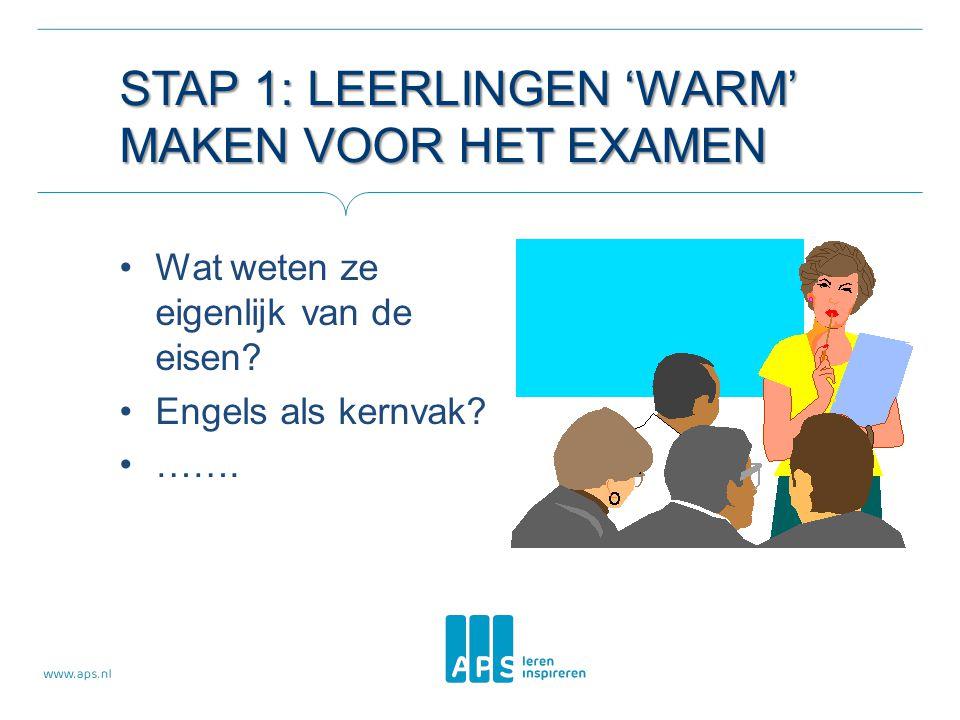 STAP 1: LEERLINGEN 'WARM' MAKEN VOOR HET EXAMEN •Wat weten ze eigenlijk van de eisen? •Engels als kernvak? •…….