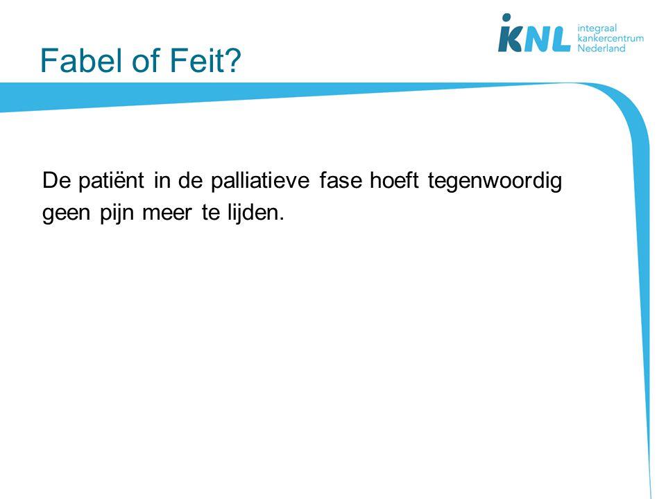Fabel of Feit? De patiënt in de palliatieve fase hoeft tegenwoordig geen pijn meer te lijden.