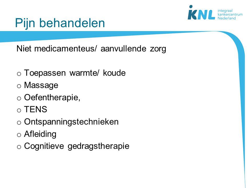 Pijn behandelen Niet medicamenteus/ aanvullende zorg o Toepassen warmte/ koude o Massage o Oefentherapie, o TENS o Ontspanningstechnieken o Afleiding