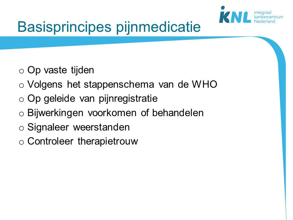Basisprincipes pijnmedicatie o Op vaste tijden o Volgens het stappenschema van de WHO o Op geleide van pijnregistratie o Bijwerkingen voorkomen of beh