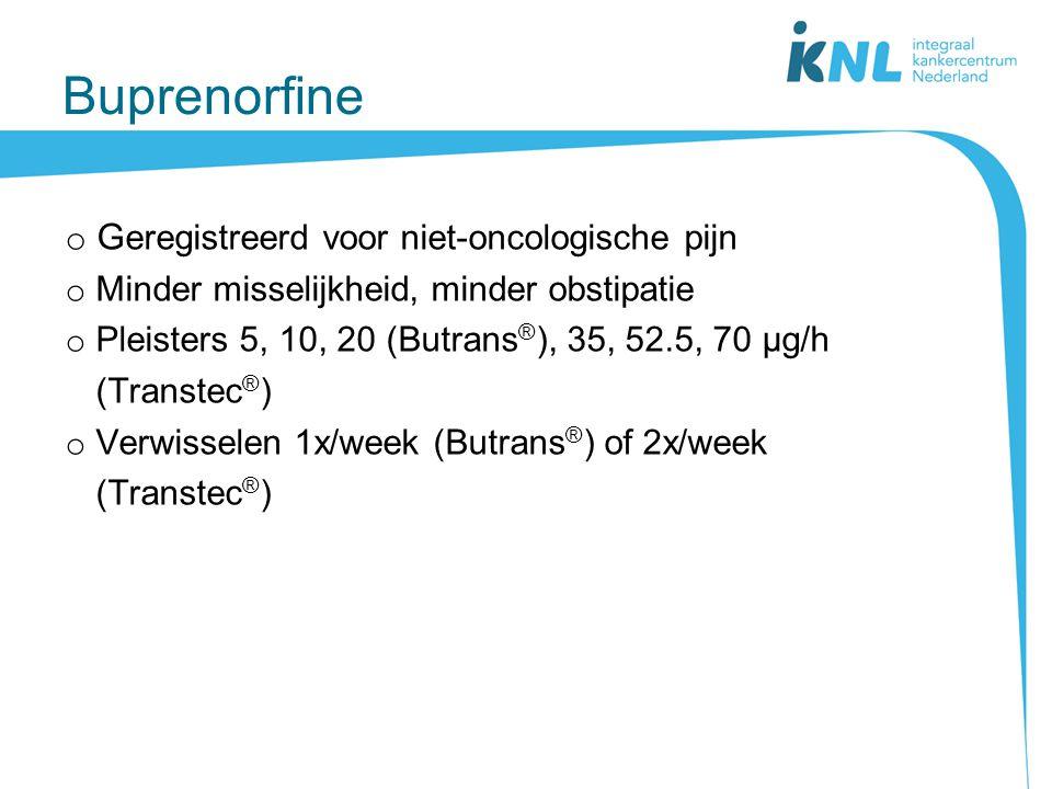 Buprenorfine o G eregistreerd voor niet-oncologische pijn o Minder misselijkheid, minder obstipatie o Pleisters 5, 10, 20 (Butrans ® ), 35, 52.5, 70 µ