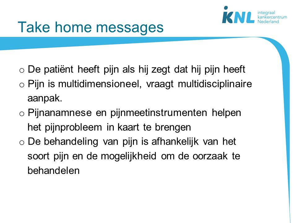 Take home messages o De patiënt heeft pijn als hij zegt dat hij pijn heeft o Pijn is multidimensioneel, vraagt multidisciplinaire aanpak. o Pijnanamne