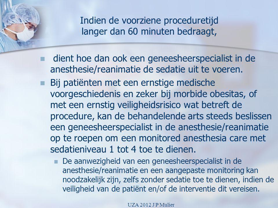 Indien de voorziene proceduretijd langer dan 60 minuten bedraagt,   dient hoe dan ook een geneesheerspecialist in de anesthesie/reanimatie de sedati