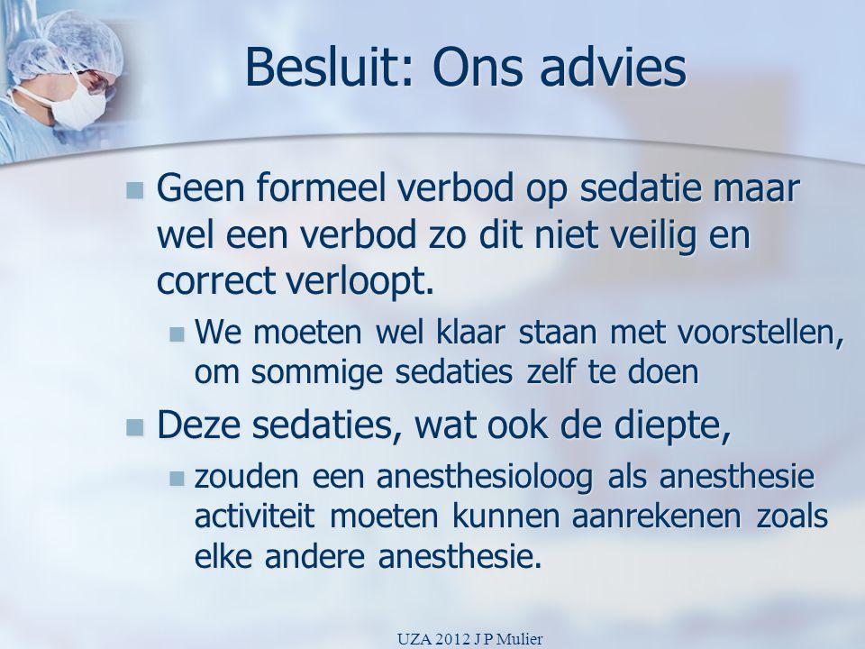 Besluit: Ons advies  Geen formeel verbod op sedatie maar wel een verbod zo dit niet veilig en correct verloopt.  We moeten wel klaar staan met voors
